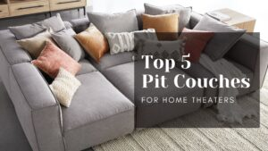 Best Pit Couch – Top 5 Modular Pit Sectionals for Home Theaters
